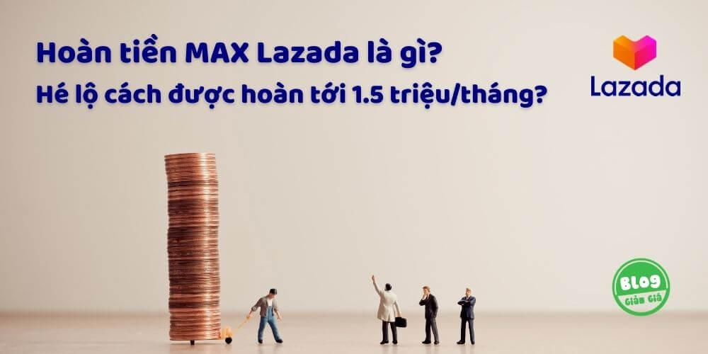 Hoàn Tiền MAX Lazada Là Gì? Hé Lộ Cách Được Hoàn Tới 1.5 Triệu/Tháng